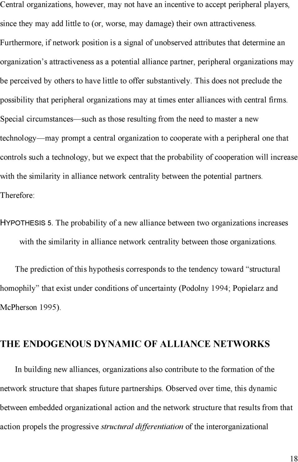 others to have little to offer substantively. This does not preclude the possibility that peripheral organizations may at times enter alliances with central firms.