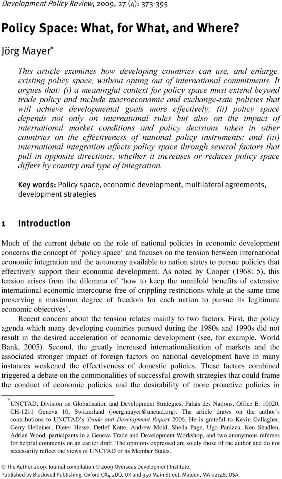 It argues that: (i) a meaningful context for policy space must extend beyond trade policy and include macroeconomic and exchange-rate policies that will achieve developmental goals more effectively;
