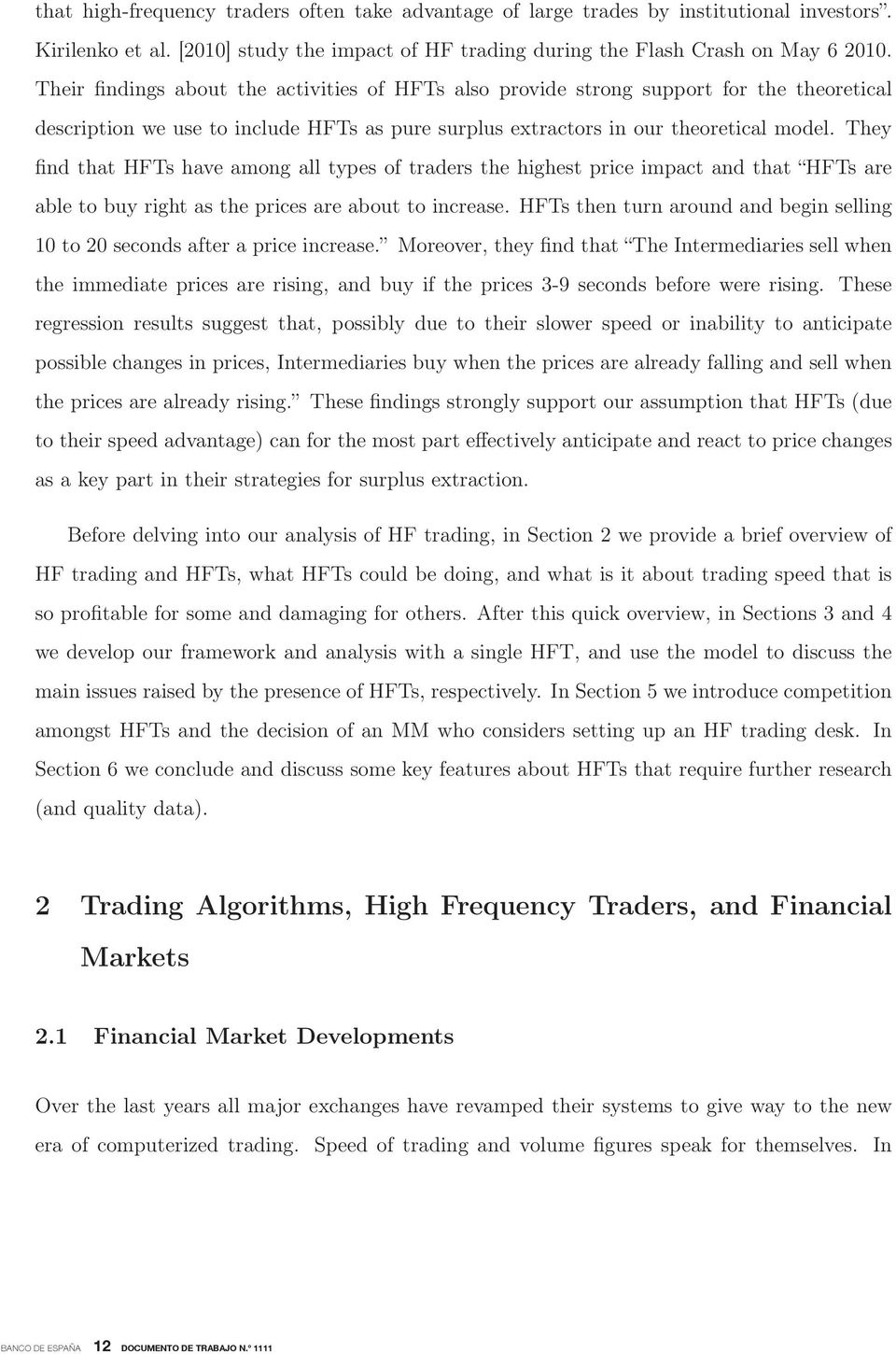 They find that HFTs have among all types of traders the highest price impact and that HFTs are able to buy right as the prices are about to increase.