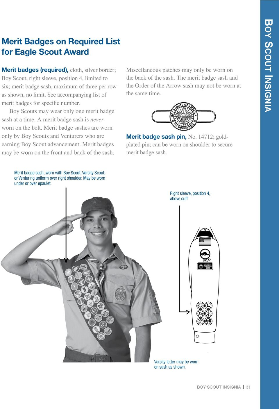 Merit badge sashes are worn only by Boy Scouts and Venturers who are earning Boy Scout advancement. Merit badges may be worn on the front and back of the sash.