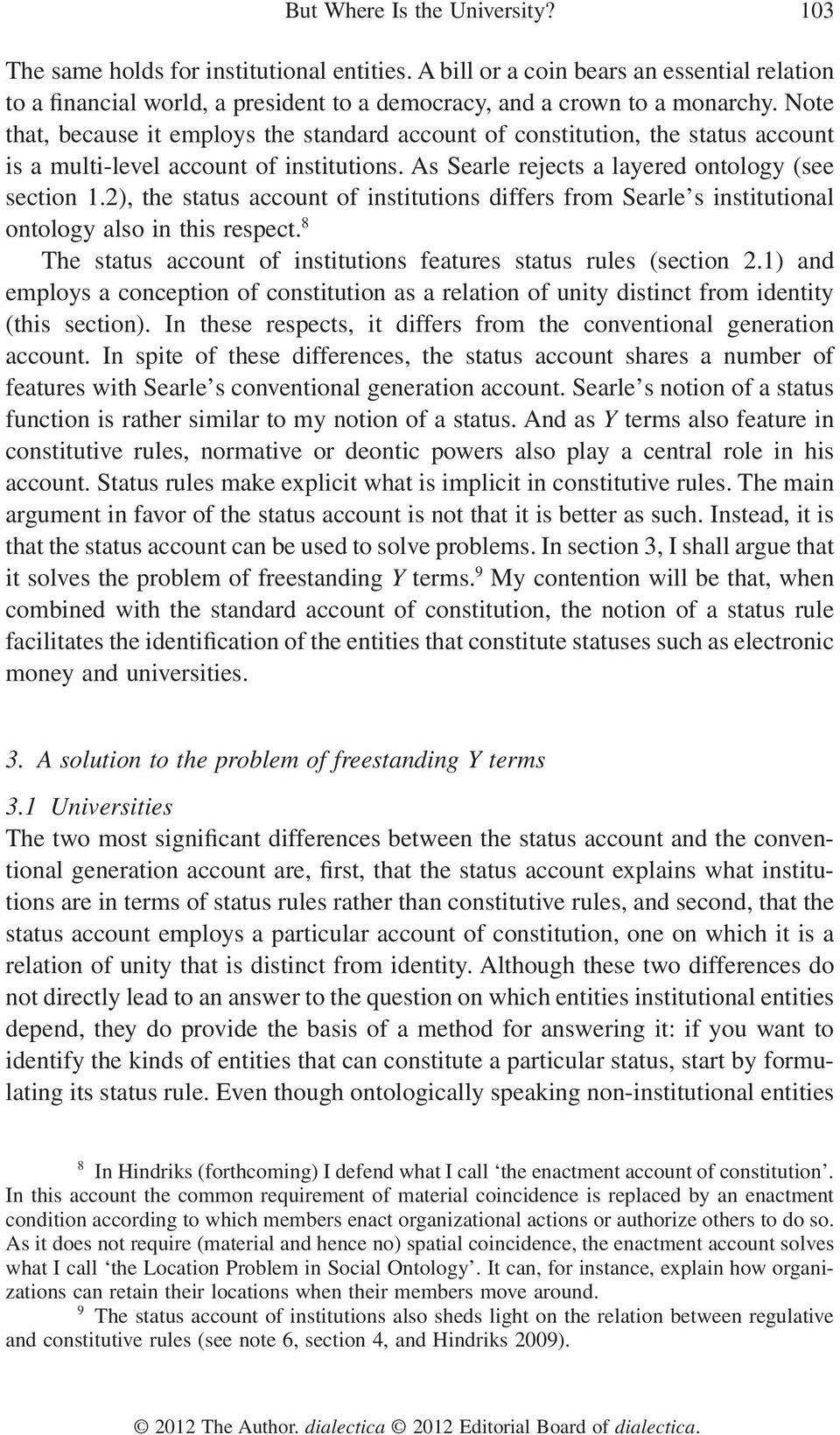 2), the status account of institutions differs from Searle s institutional ontology also in this respect. 8 The status account of institutions features status rules (section 2.