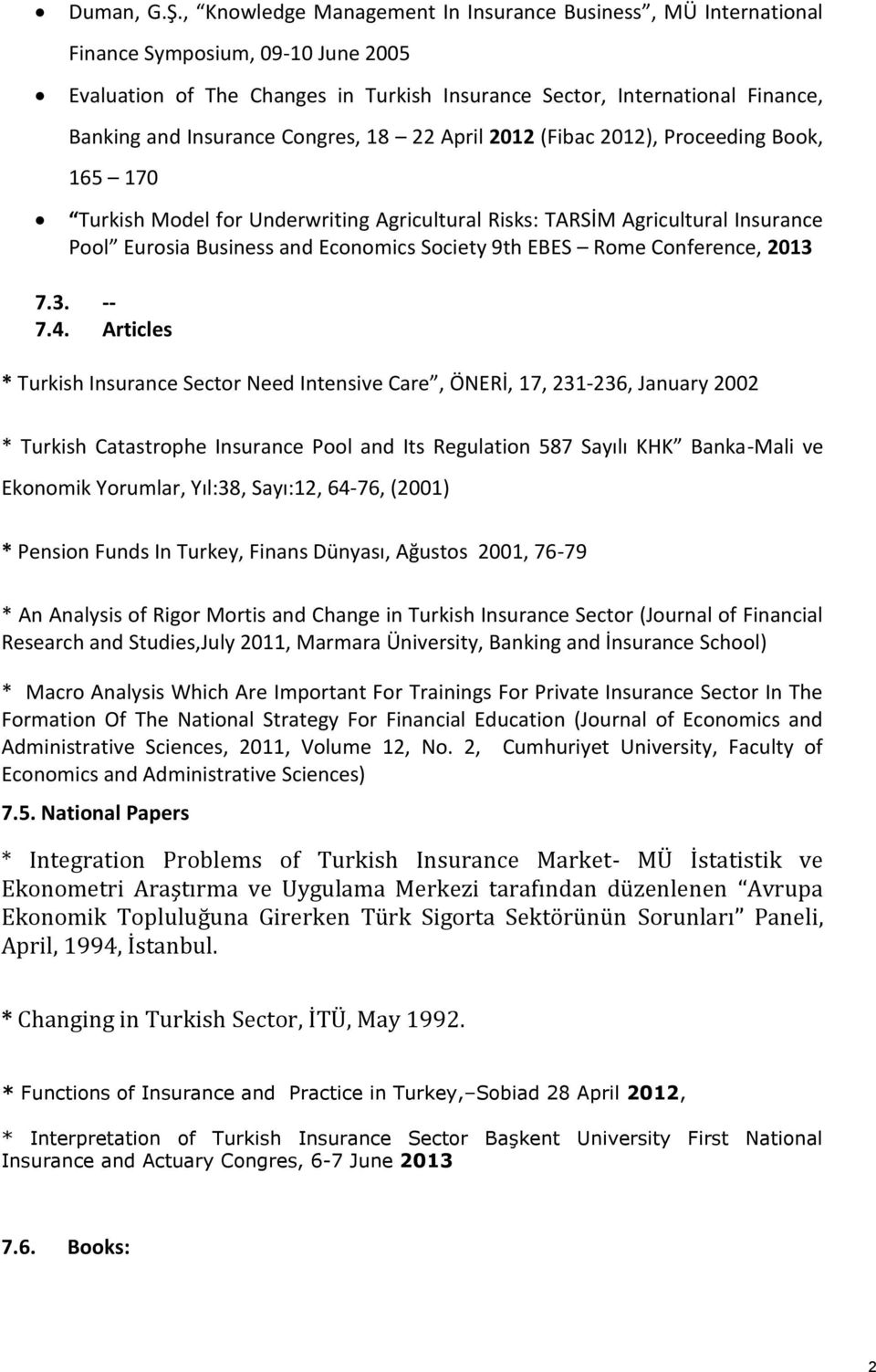 Congres, 18 April 1 (Fibac 1), Proceeding Book, 165 17 Turkish Model for Underwriting Agricultural Risks: TARSİM Agricultural Insurance Pool Eurosia Business and Economics Society 9th EBES Rome