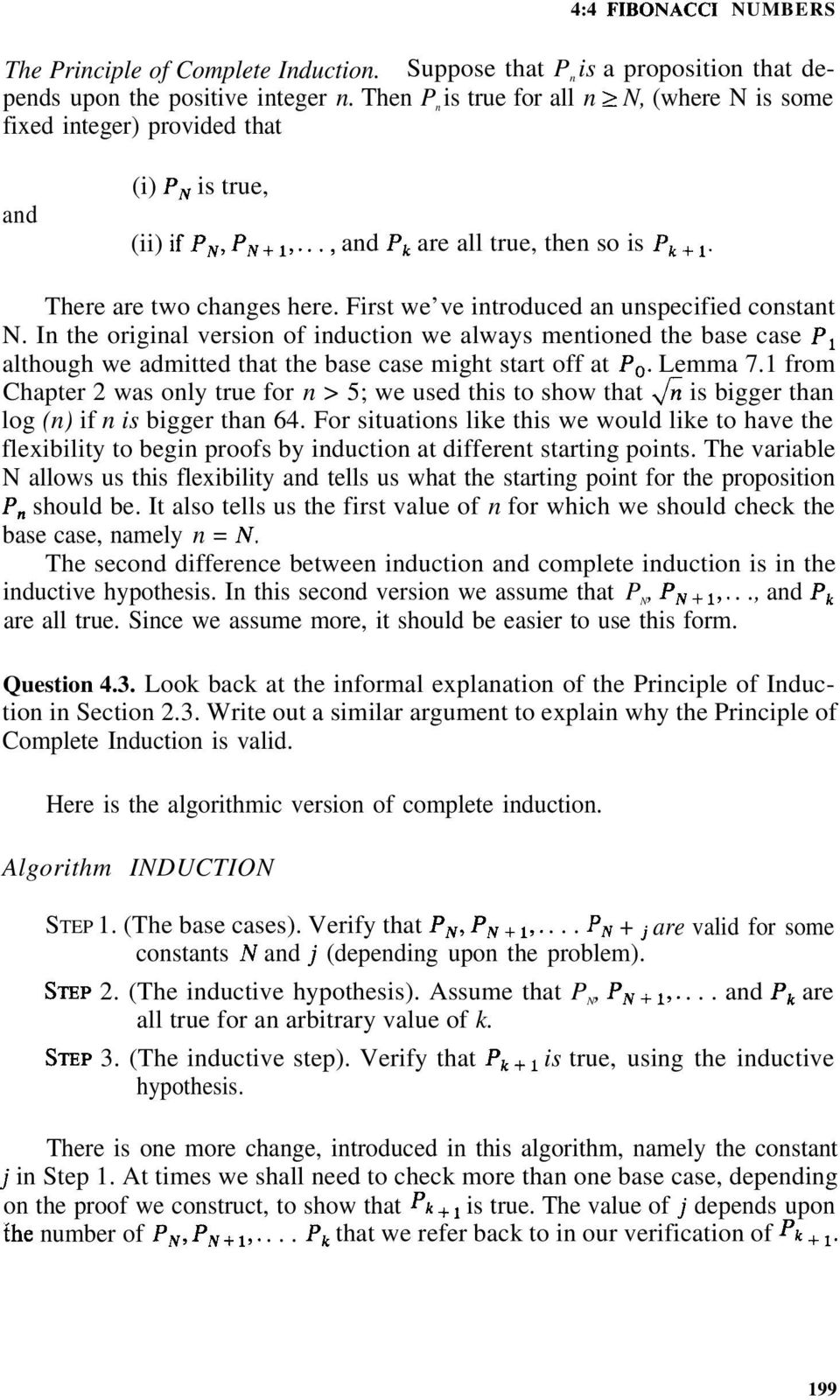 First we ve introduced an unspecified constant N. In the original version of induction we always mentioned the base case PI although we admitted that the base case might start off at Po. Lemma 7.