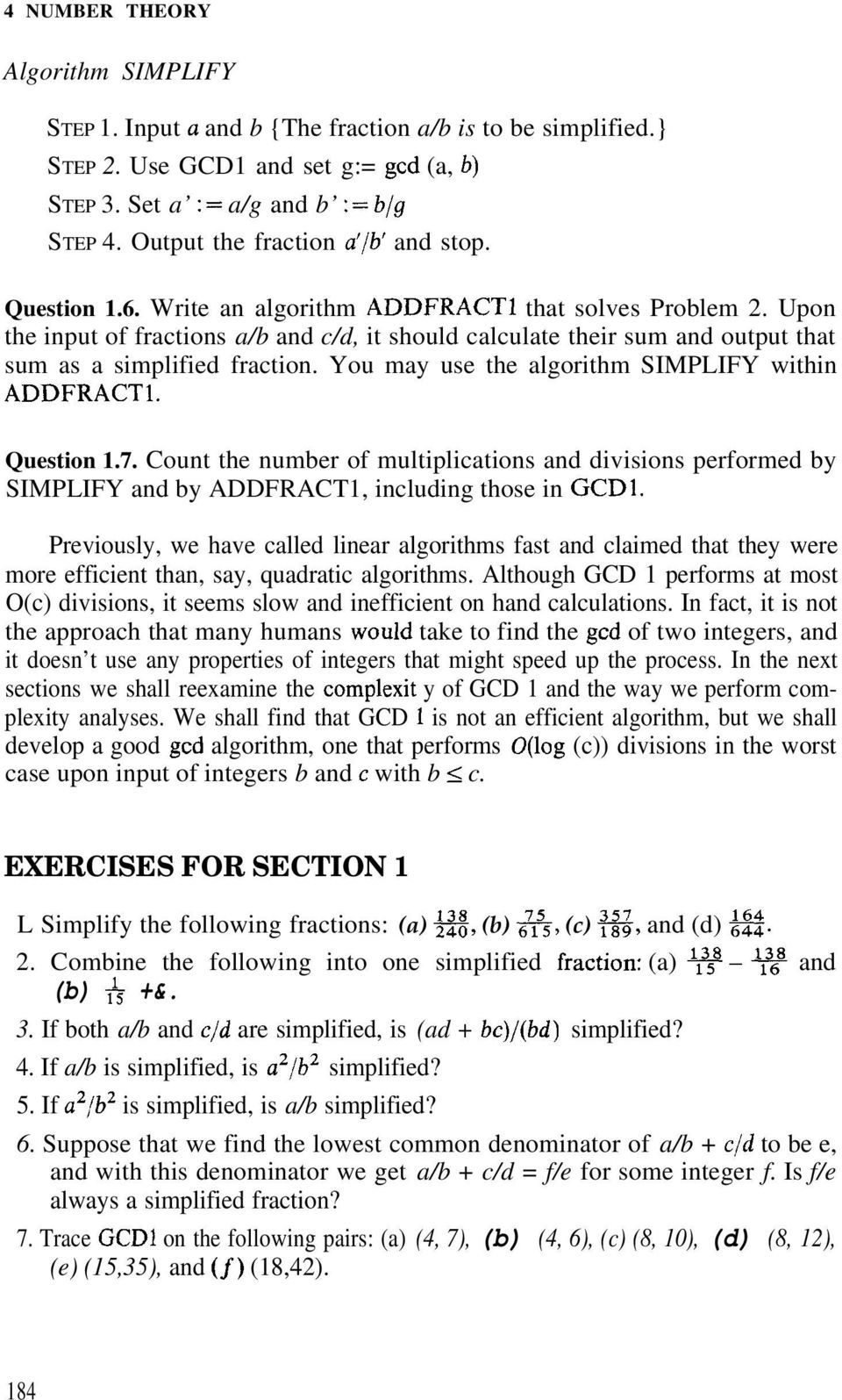 Upon the input of fractions a/b and c/d, it should calculate their sum and output that sum as a simplified fraction. You may use the algorithm SIMPLIFY within ADDFRACT1. Question 1.7.