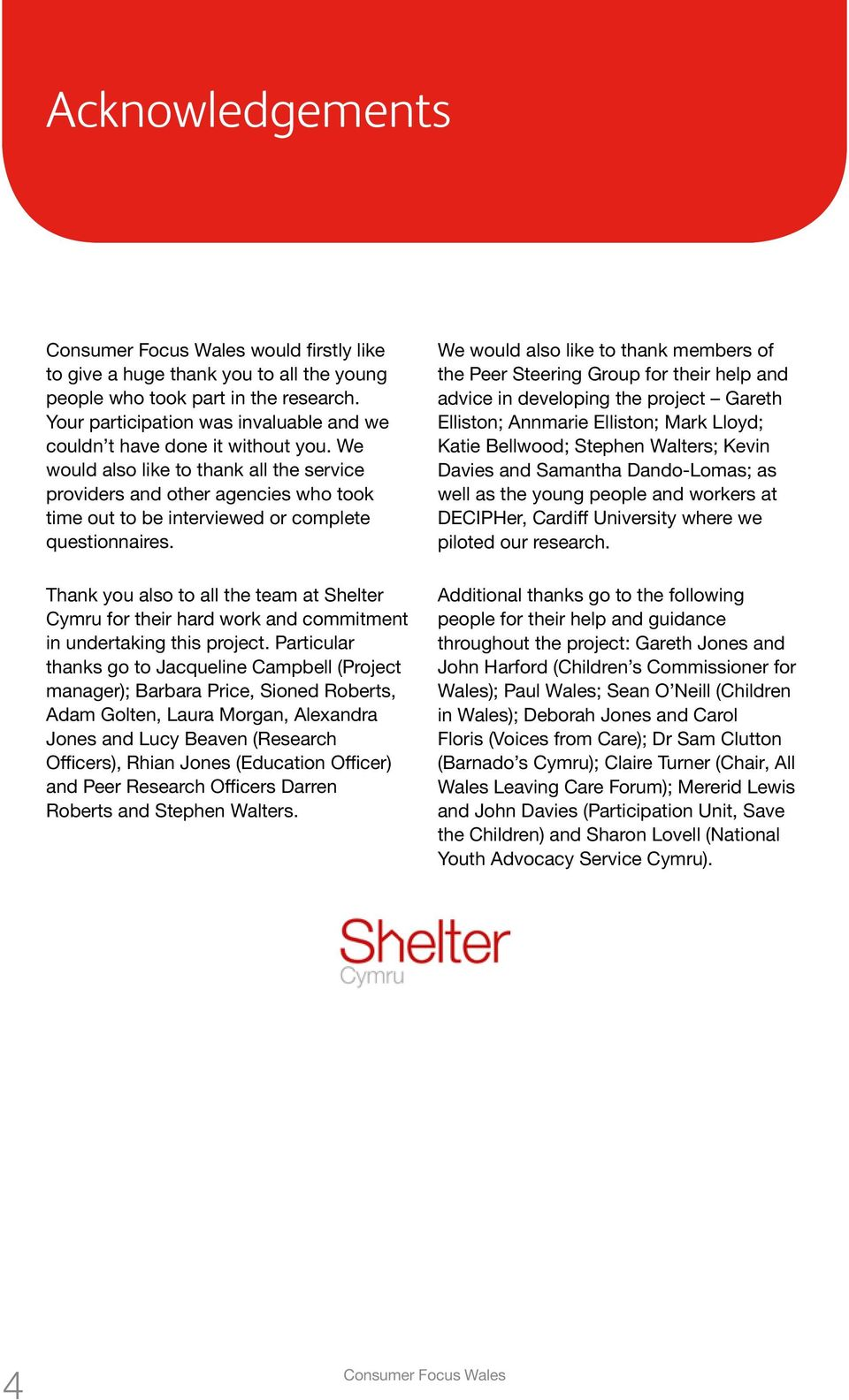 Thank you also to all the team at Shelter Cymru for their hard work and commitment in undertaking this project.