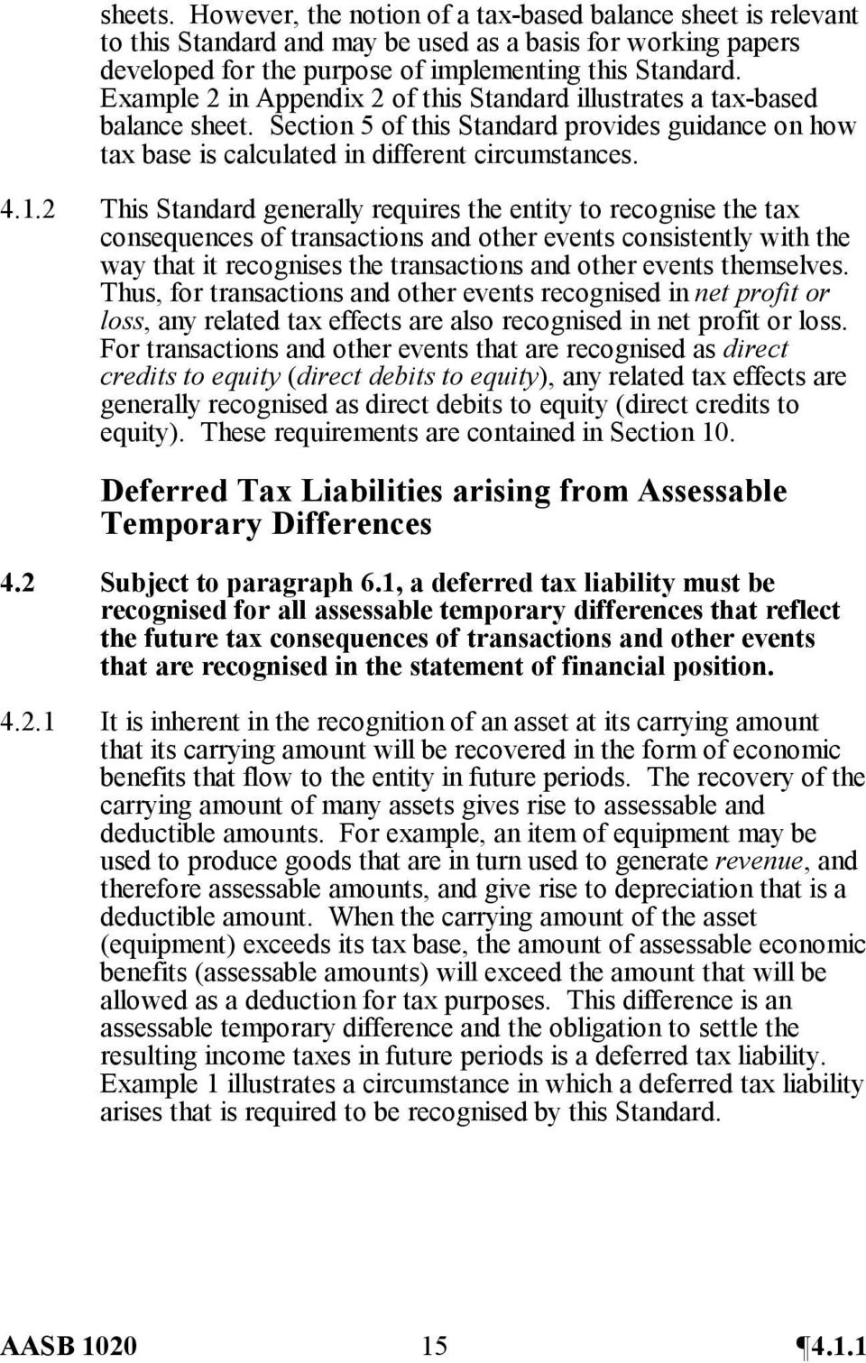 2 This Standard generally requires the entity to recognise the tax consequences of transactions and other events consistently with the way that it recognises the transactions and other events
