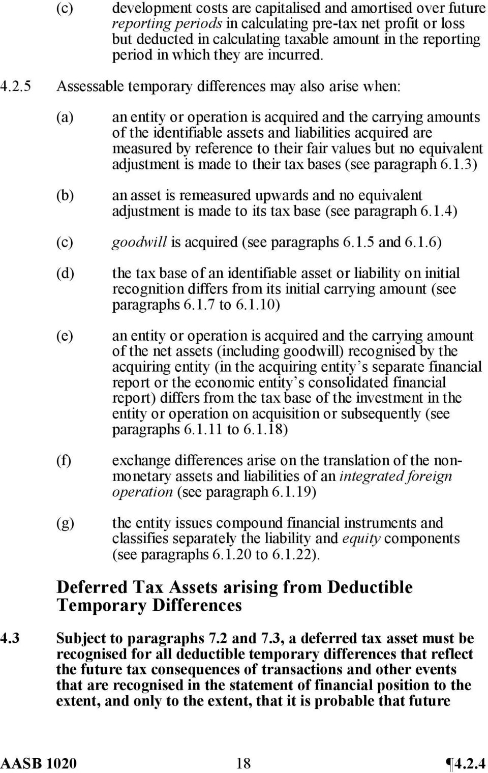5 Assessable temporary differences may also arise when: (a) (b) an entity or operation is acquired and the carrying amounts of the identifiable assets and liabilities acquired are measured by