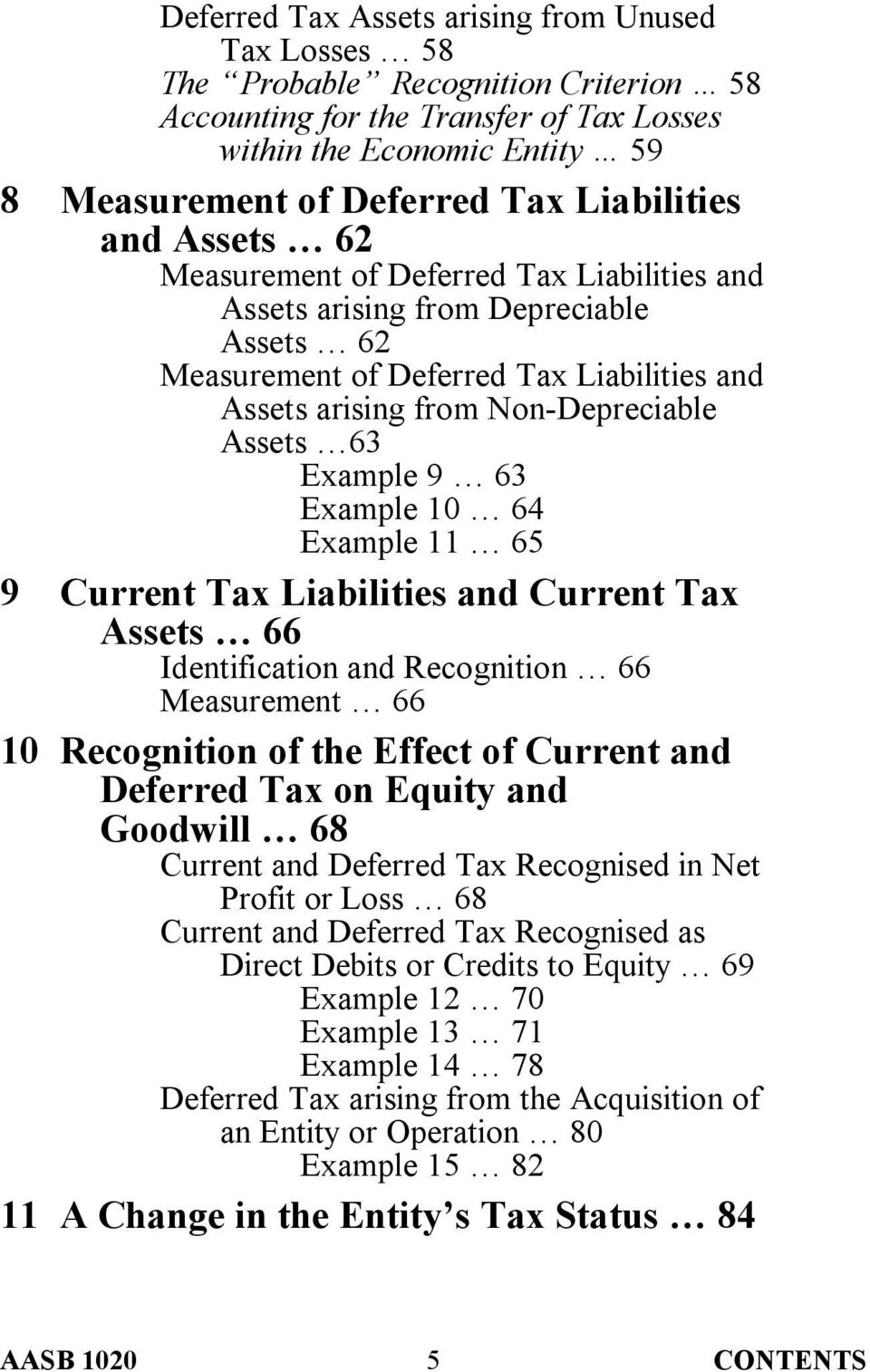 63 Example 9 63 Example 10 64 Example 11 65 9 Current Tax Liabilities and Current Tax Assets 66 Identification and Recognition 66 Measurement 66 10 Recognition of the Effect of Current and Deferred