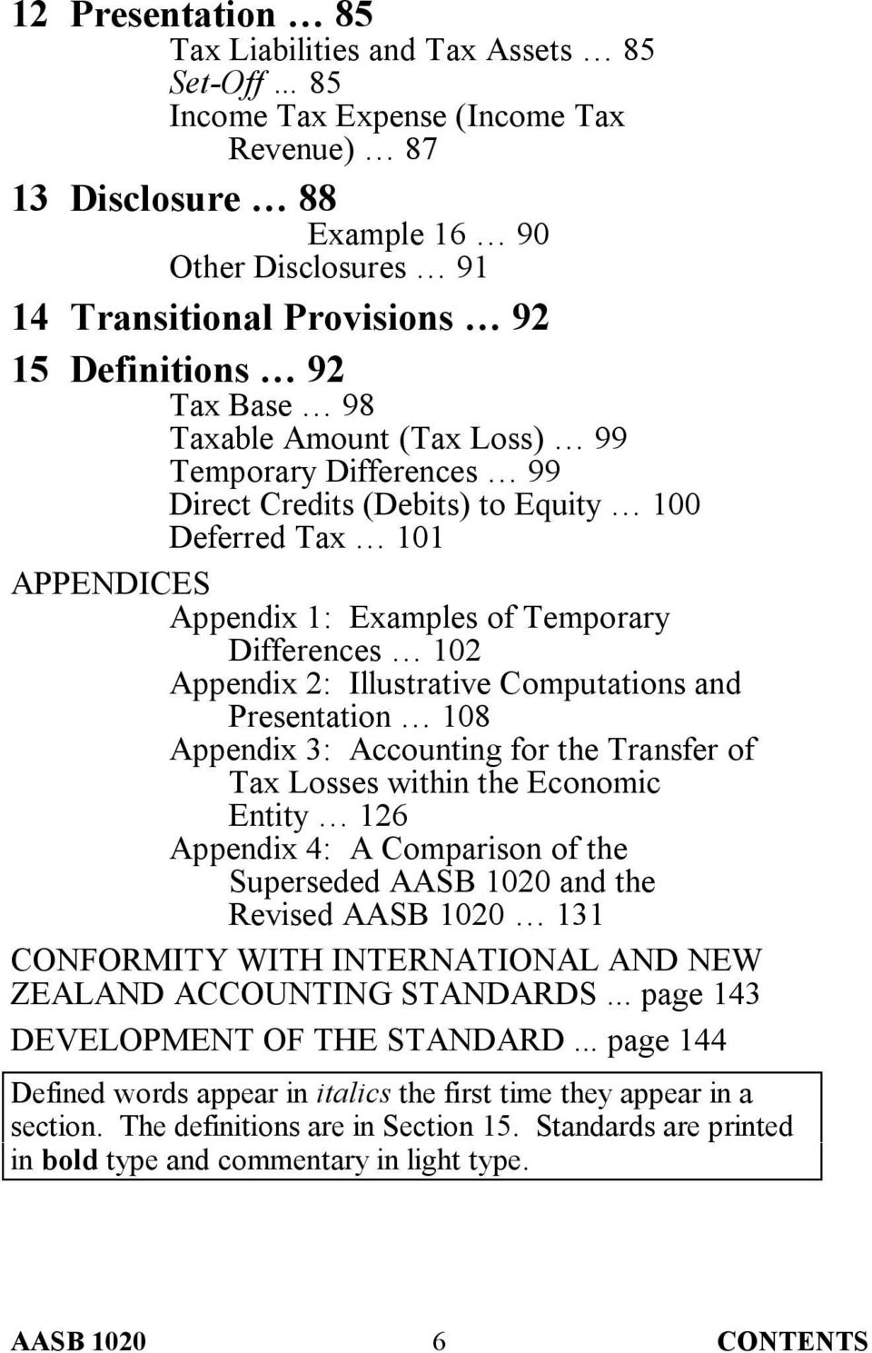 Appendix 2: Illustrative Computations and Presentation 108 Appendix 3: Accounting for the Transfer of Tax Losses within the Economic Entity 126 Appendix 4: A Comparison of the Superseded AASB 1020