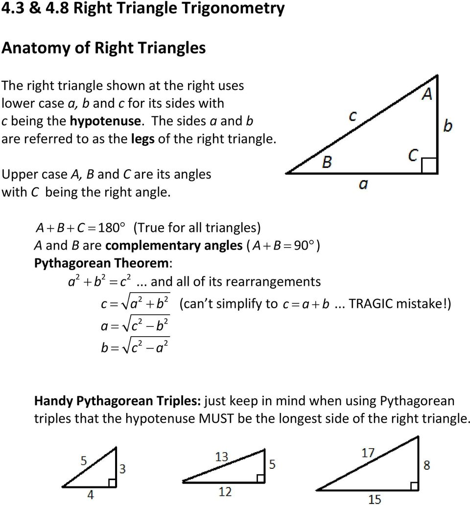 The sides a and b are referred to as the legs of the right triangle. Upper case A, B and C are its angles with C being the right angle.