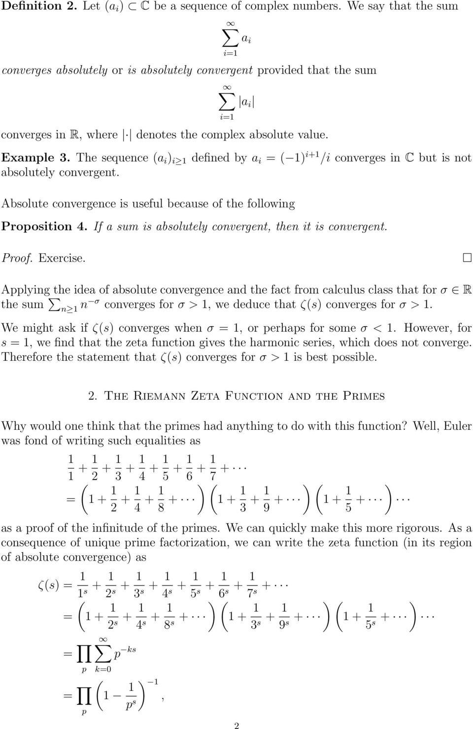 The sequence (a i ) i defined by a i = ( ) i+ /i converges in C but is not absolutely convergent. Absolute convergence is useful because of the following Proosition 4.