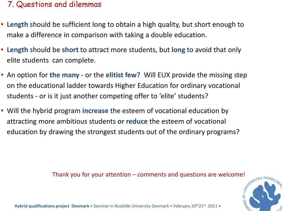 Will EUX provide the missing step on the educational ladder towards Higher Education for ordinary vocational students - or is it just another competing offer to elite students?