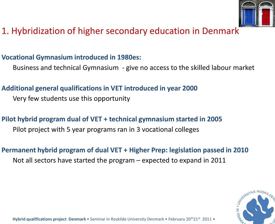 opportunity Pilot hybrid program dual of VET + technical gymnasium started in 2005 Pilot project with 5 year programs ran in 3 vocational