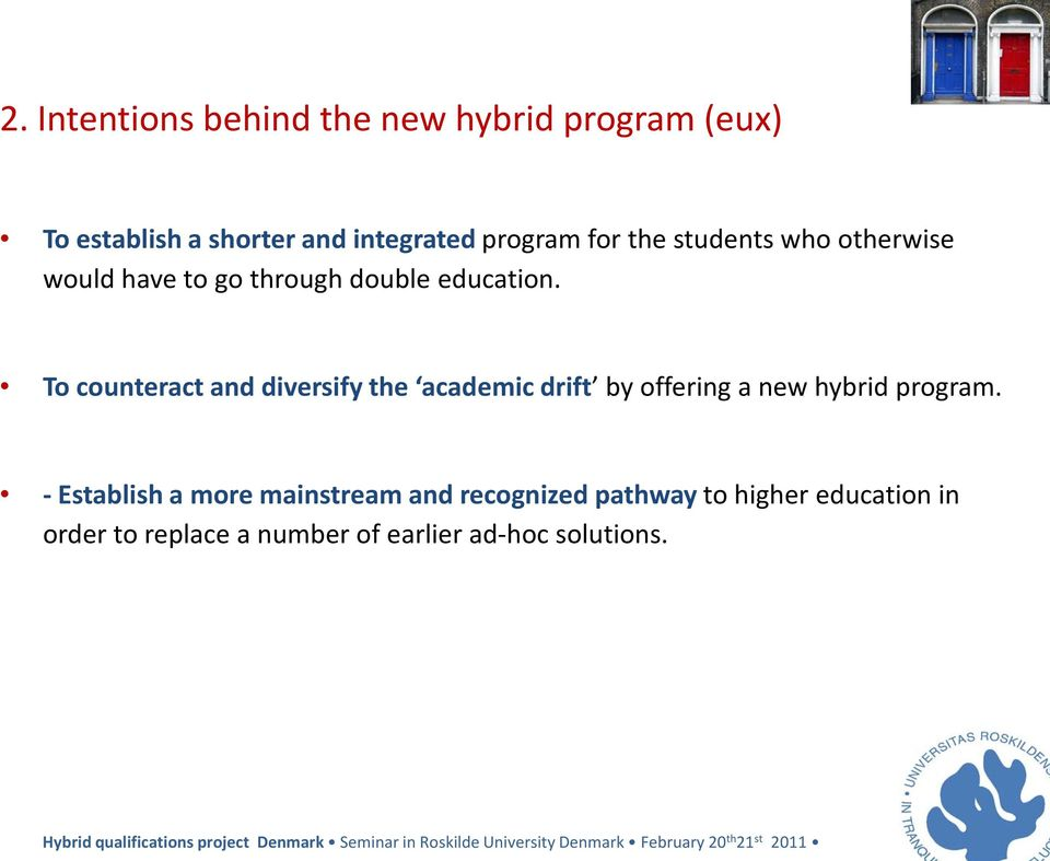 To counteract and diversify the academic drift by offering a new hybrid program.