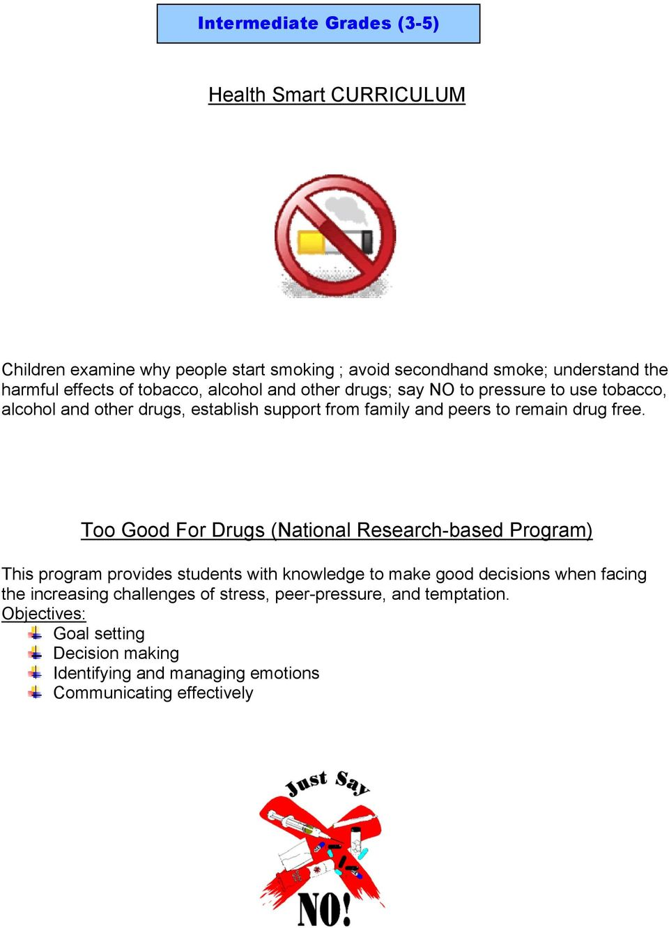 free. Too Good For Drugs (National Research-based Program) This program provides students with knowledge to make good decisions when facing the
