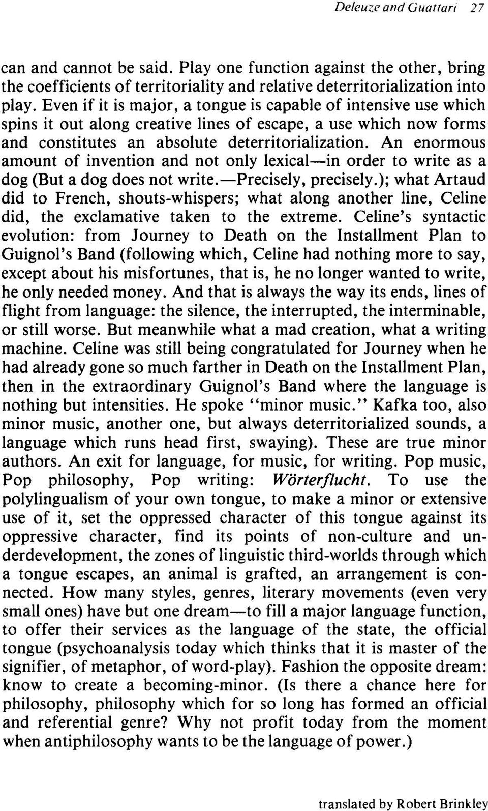 An enormous amount of invention and not only lexical-in order to write as a dog (But a dog does not write.-precisely, precisely.
