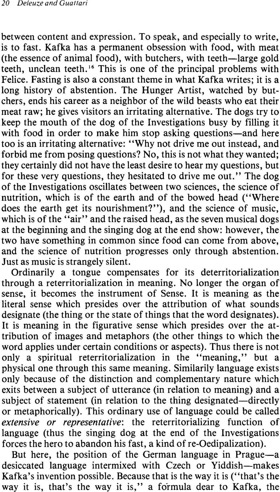 Fasting is also a constant theme in what Kafka writes; it is a long history of abstention.