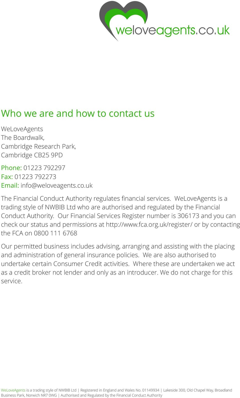 Our Financial Services Register number is 306173 and you can check our status and permissions at http://www.fca.org.