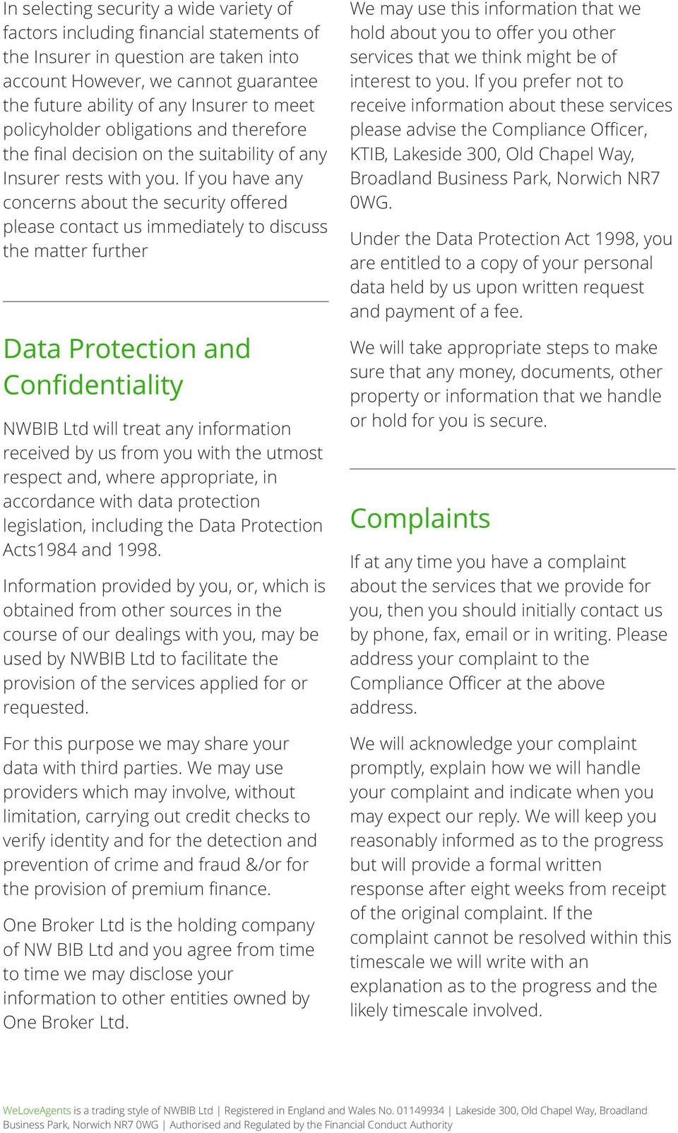 If you have any concerns about the security offered please contact us immediately to discuss the matter further Data Protection and Confidentiality NWBIB Ltd will treat any information received by us