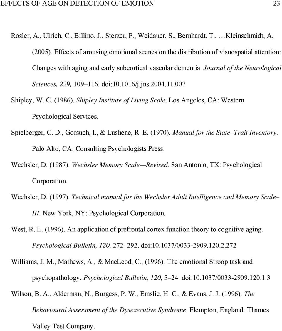 doi:10.1016/j.jns.2004.11.007 Shipley, W. C. (1986). Shipley Institute of Living Scale. Los Angeles, CA: Western Psychological Services. Spielberger, C. D., Gorsuch, I., & Lushene, R. E. (1970).