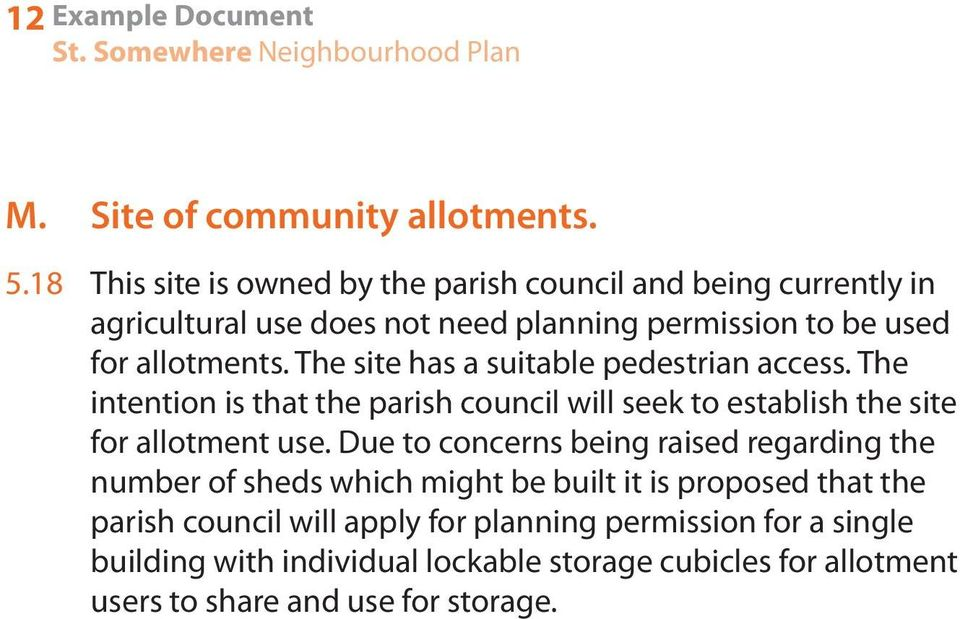 The site has a suitable pedestrian access. The intention is that the parish council will seek to establish the site for allotment use.