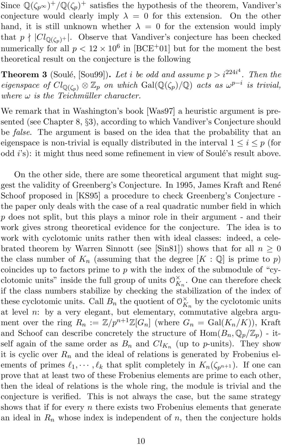 Observe that Vandiver s conjecture has been checked numerically for all p < 12 10 6 in [BCE + 01] but for the moment the best theoretical result on the conjecture is the following Theorem 3 (Soulé,