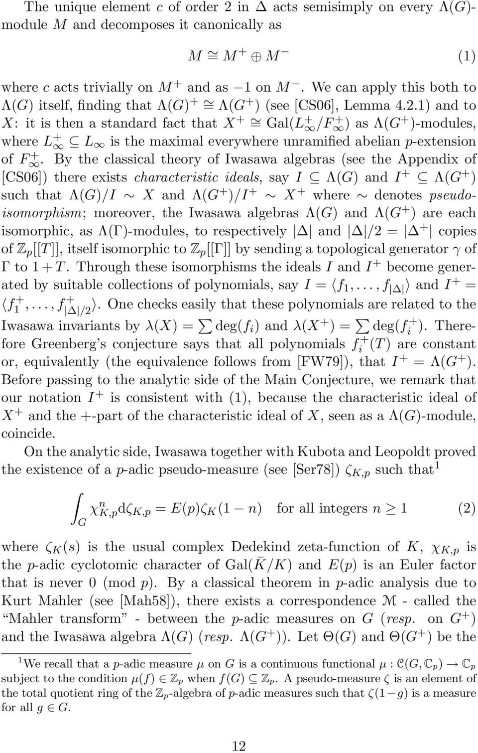 1) and to X: it is then a standard fact that X + = Gal(L + /F ) + as Λ(G + )-modules, where L + L is the maximal everywhere unramified abelian p-extension of F.