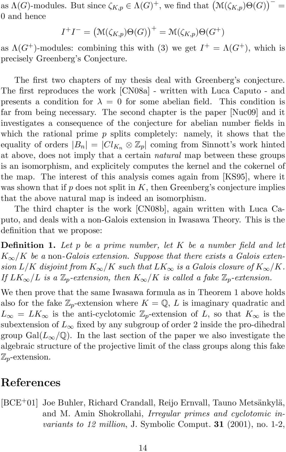 Greenberg s Conjecture. The first two chapters of my thesis deal with Greenberg s conjecture.