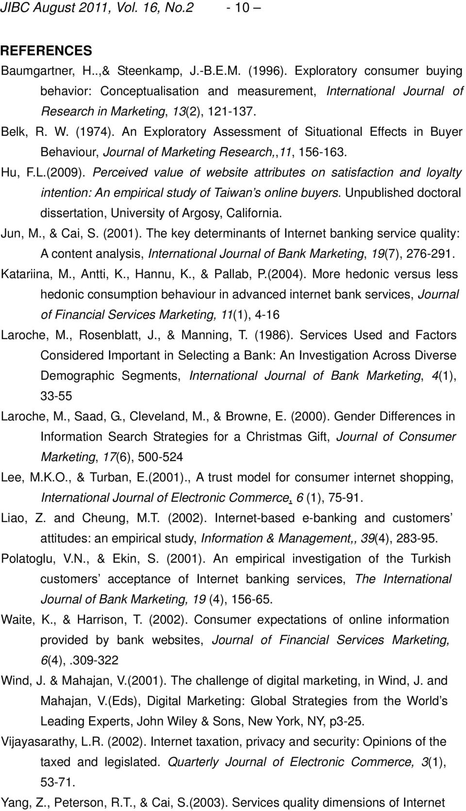 An Exploratory Assessment of Situational Effects in Buyer Behaviour, Journal of Marketing Research,,11, 156-163. Hu, F.L.(2009).