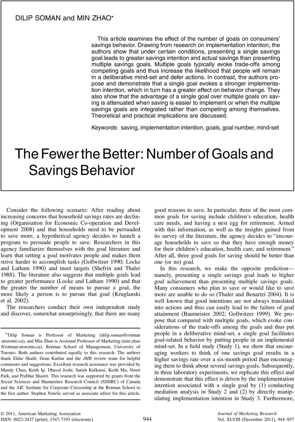 presenting multiple savings goals. goals typically evoke trade-offs among competing goals and thus increase the likelihood that people will remain in a deliberative mind-set and defer actions.