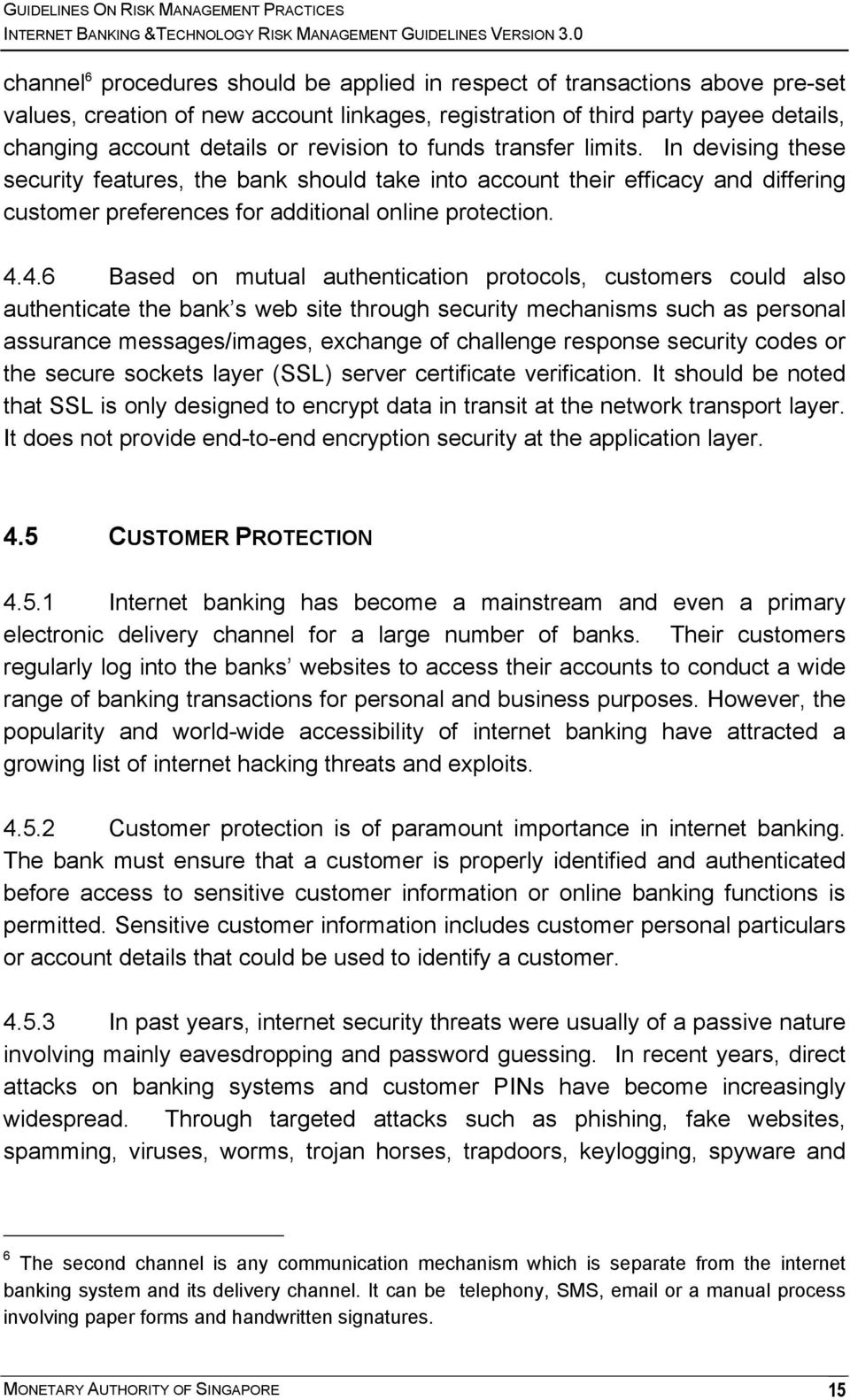 4.6 Based on mutual authentication protocols, customers could also authenticate the bank s web site through security mechanisms such as personal assurance messages/images, exchange of challenge