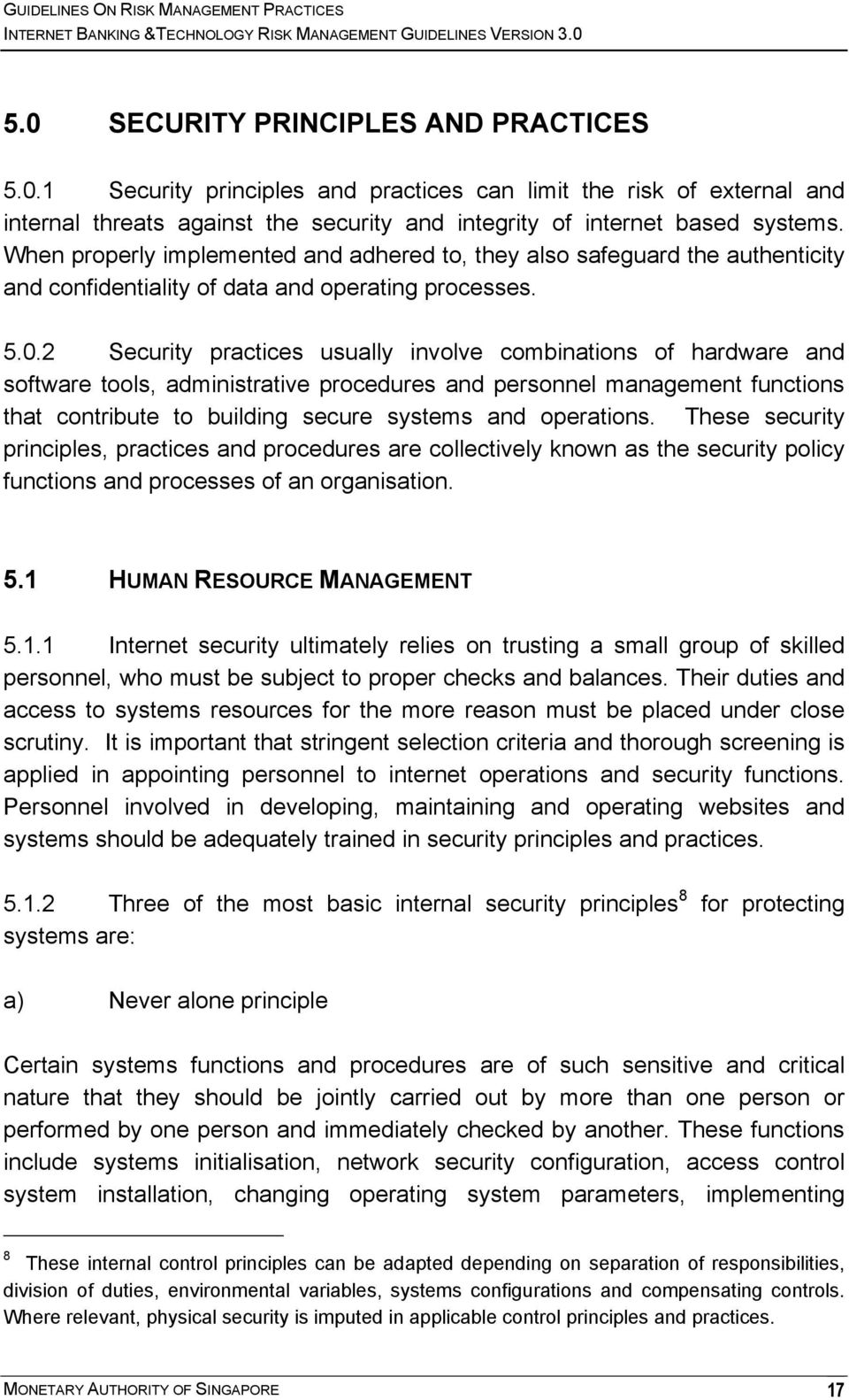 2 Security practices usually involve combinations of hardware and software tools, administrative procedures and personnel management functions that contribute to building secure systems and