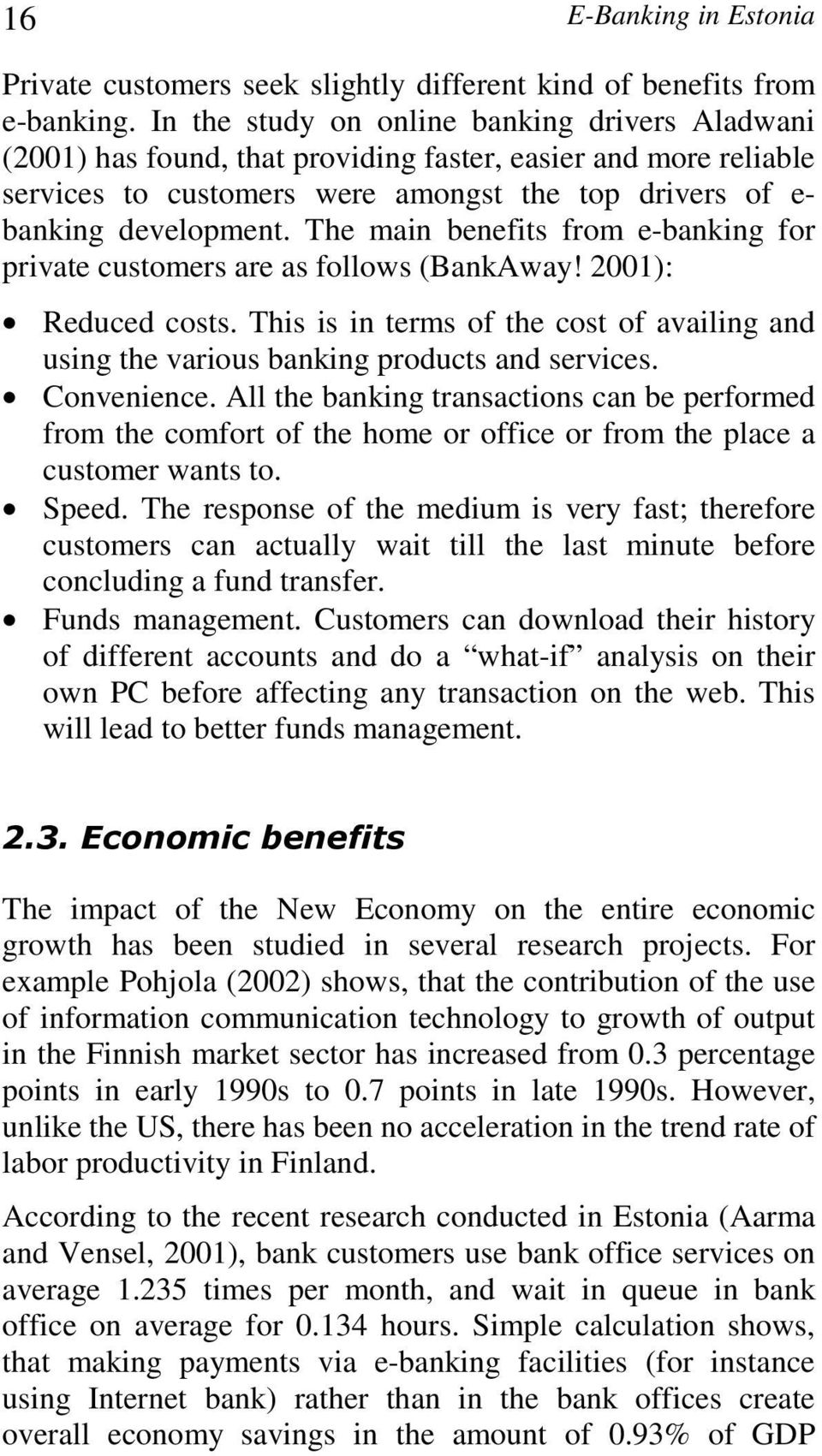 The main benefits from e-banking for private customers are as follows (BankAway! 2001): Reduced costs. This is in terms of the cost of availing and using the various banking products and services.