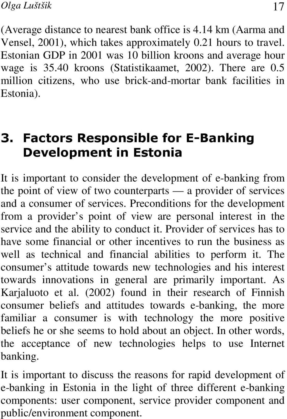 .40 kroons (Statistikaamet, 2002). There are 0.5 million citizens, who use brick-and-mortar bank facilities in Estonia). 3.