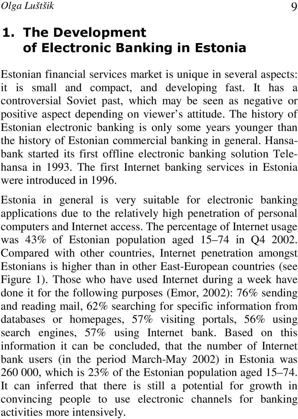 The history of Estonian electronic banking is only some years younger than the history of Estonian commercial banking in general.