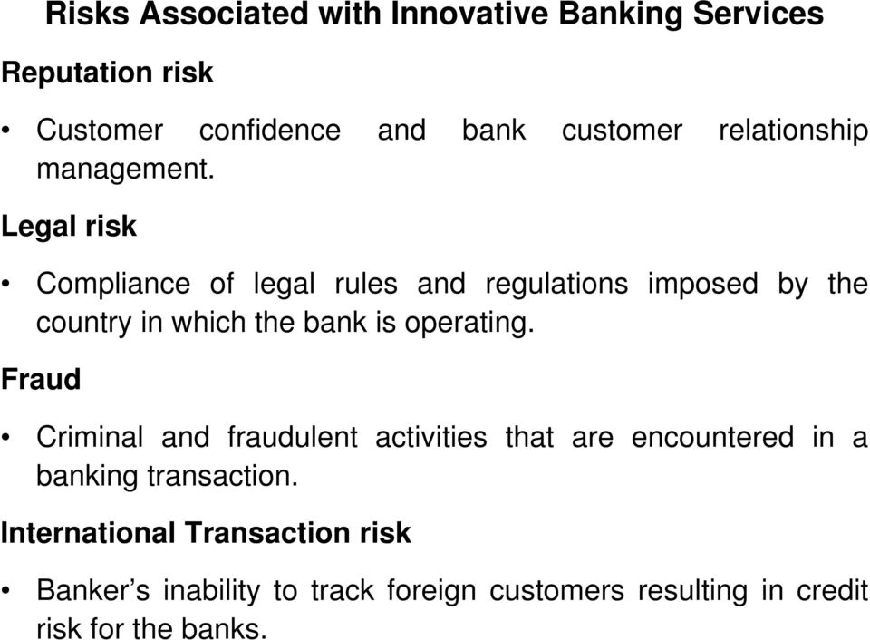 Legal risk Compliance of legal rules and regulations imposed by the country in which the bank is operating.