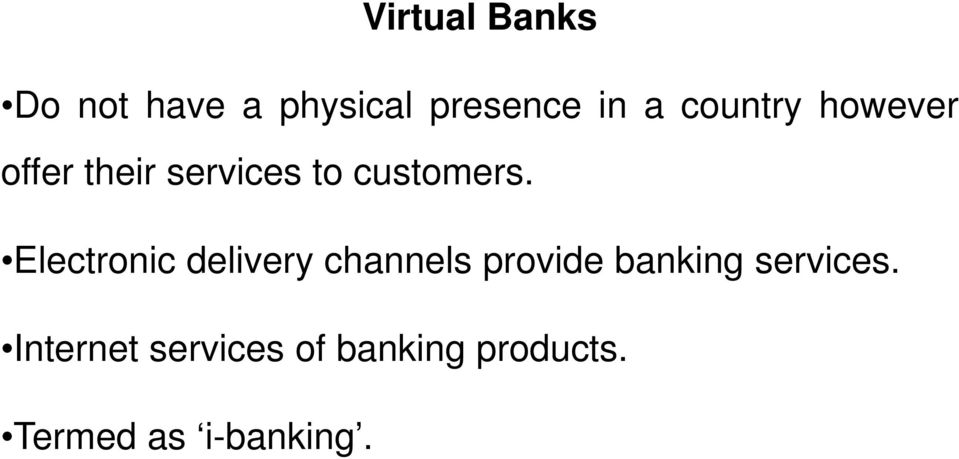 Electronic delivery channels provide banking services.