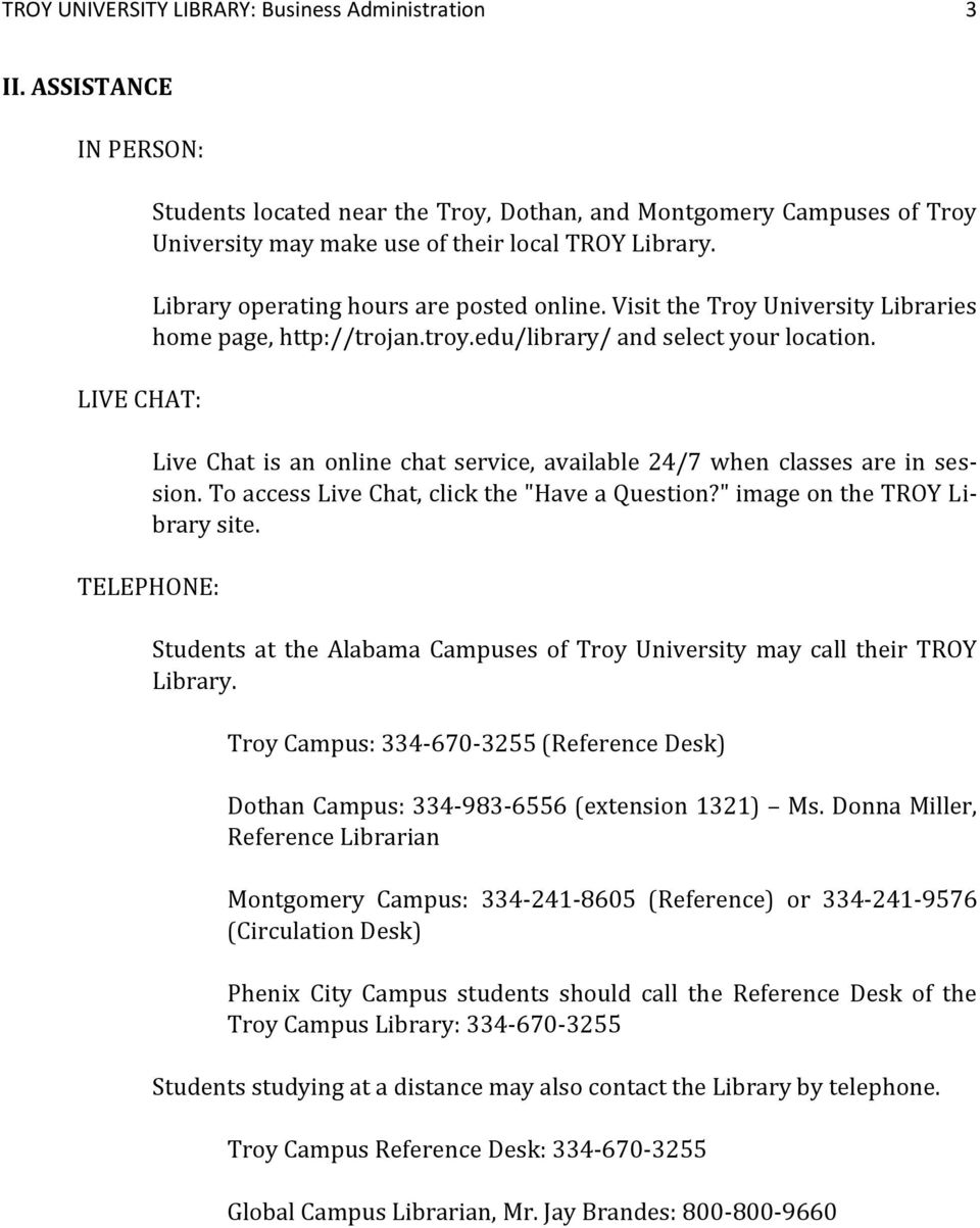 Visit the Troy University Libraries home page, http://trojan.troy.edu/library/ and select your location. Live Chat is an online chat service, available 24/7 when classes are in session.