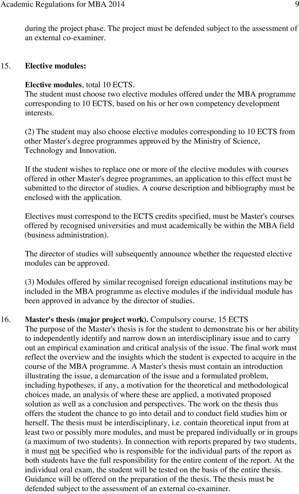 (2) The student may also choose elective modules corresponding to 10 ECTS from other Master's degree programmes approved by the Ministry of Science, Technology and Innovation.