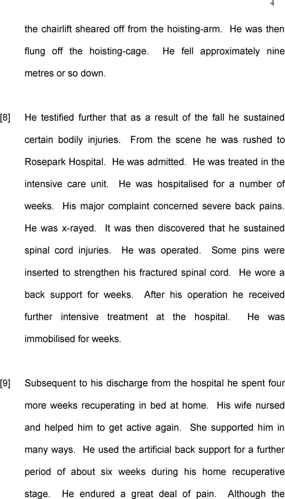 He was treated in the intensive care unit. He was hospitalised for a number of weeks. His major complaint concerned severe back pains. He was x-rayed.