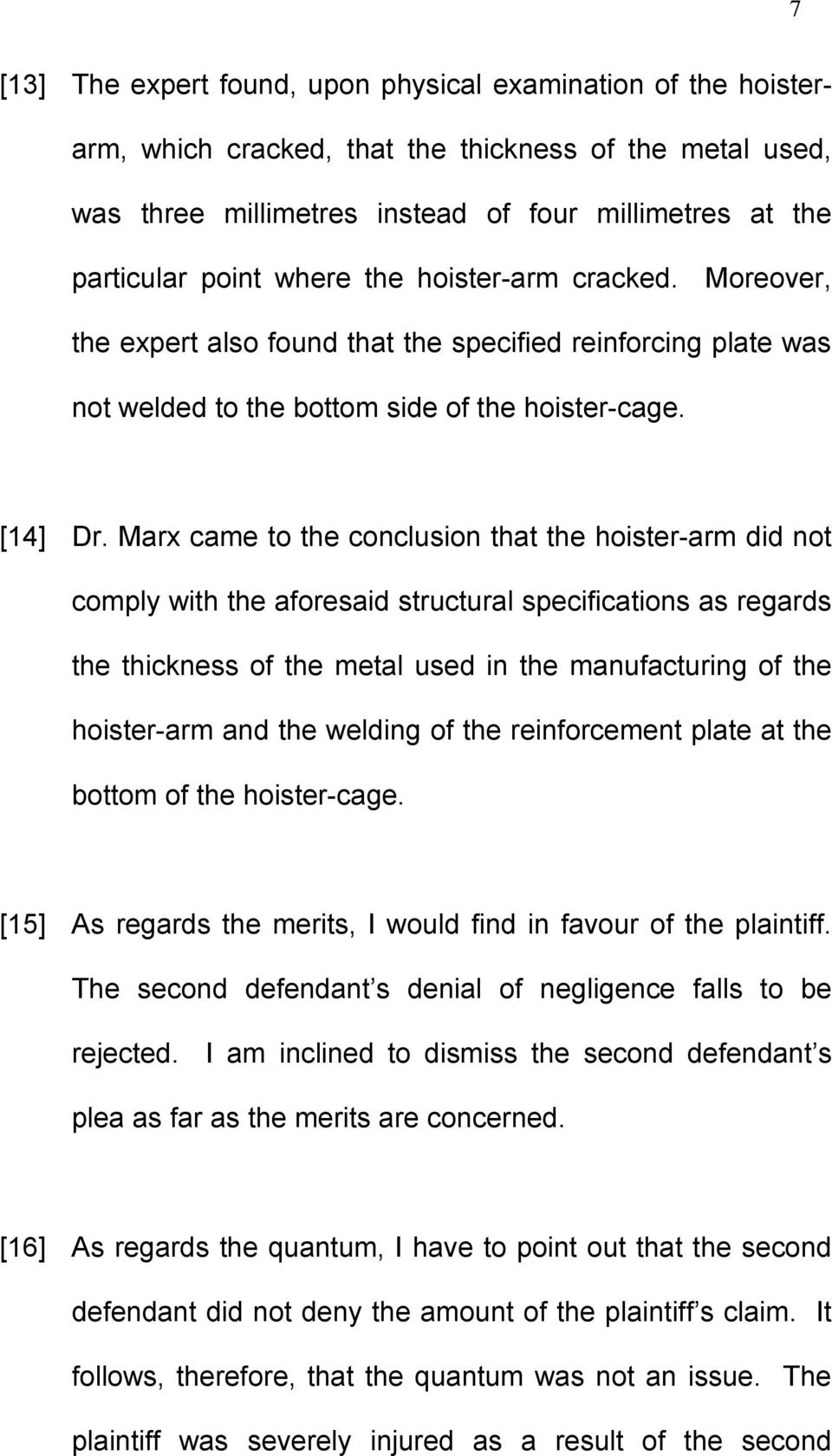 Marx came to the conclusion that the hoister-arm did not comply with the aforesaid structural specifications as regards the thickness of the metal used in the manufacturing of the hoister-arm and the