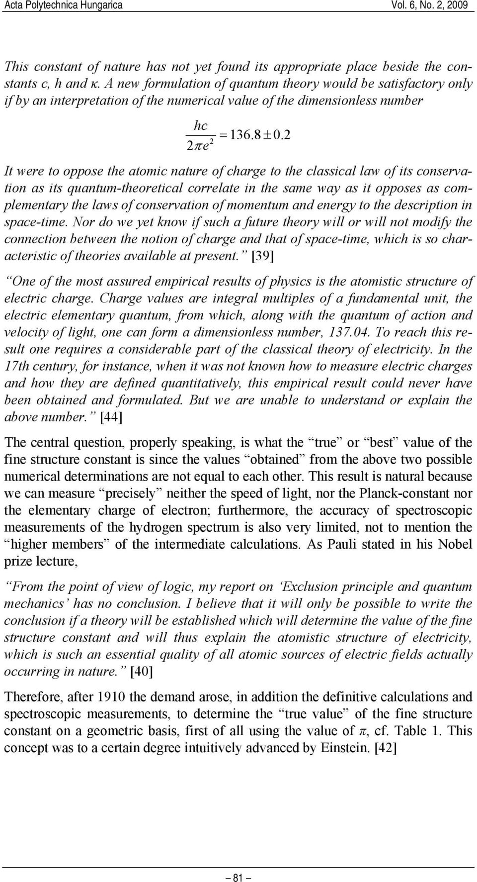 2 2 2π e It were to oppose the atomic nature of charge to the classical law of its conservation as its quantum-theoretical correlate in the same way as it opposes as complementary the laws of