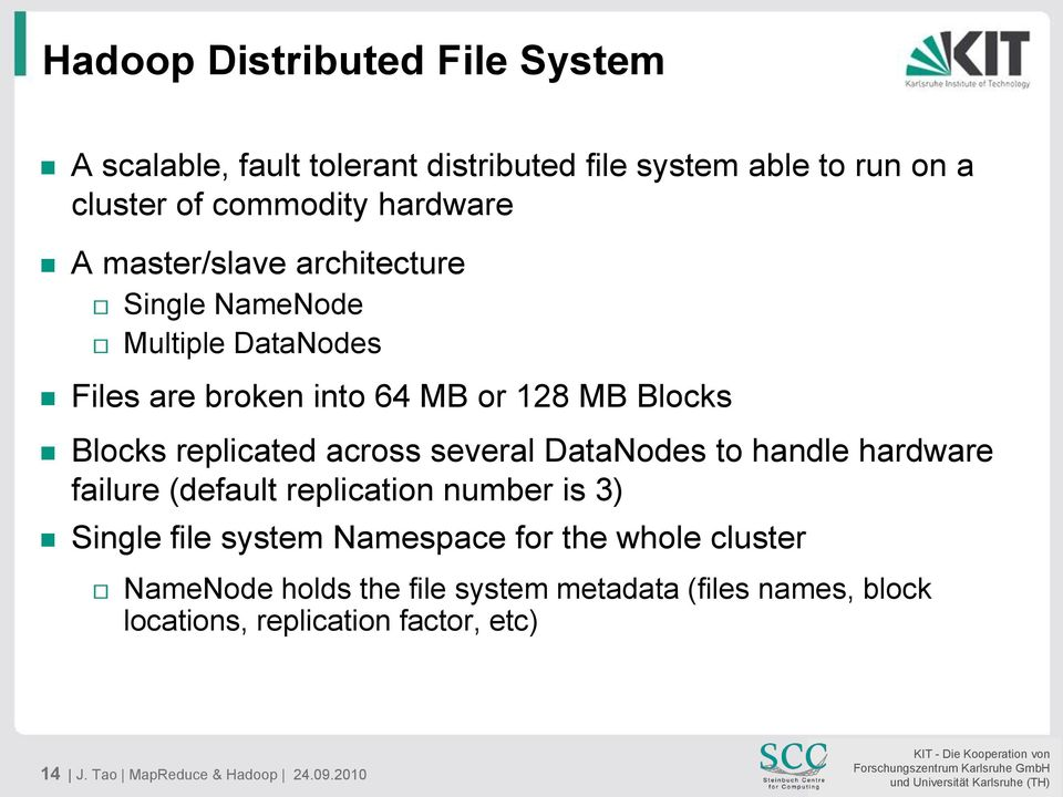 several DataNodes to handle hardware failure (default replication number is 3) Single file system Namespace for the whole cluster