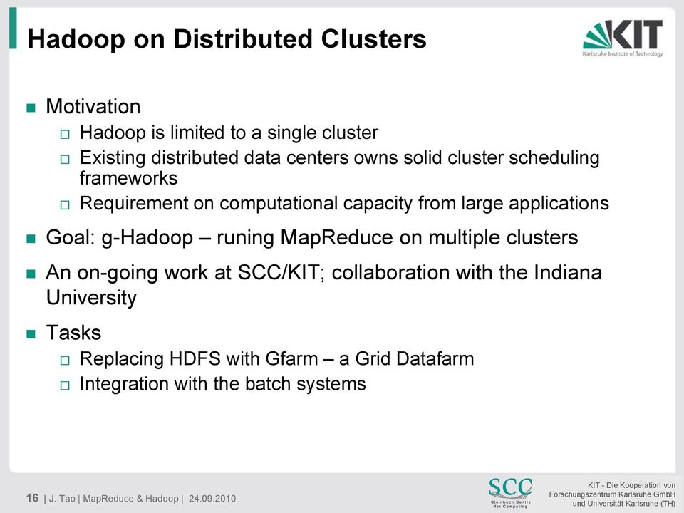 g-hadoop runing MapReduce on multiple clusters An on-going work at SCC/KIT; collaboration with the Indiana
