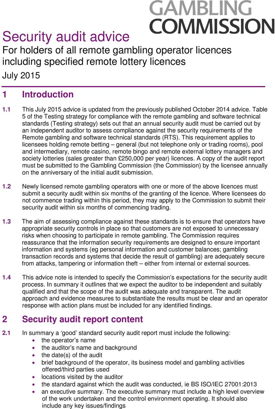 Table 5 of the Testing strategy for compliance with the remote gambling and software technical standards (Testing strategy) sets out that an annual security audit must be carried out by an