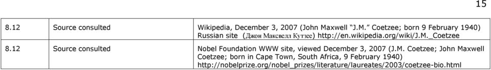 org/wiki/j.m._coetzee 8.12 Source consulted Nobel Foundation WWW site, viewed December 3, 2007 (J.M.