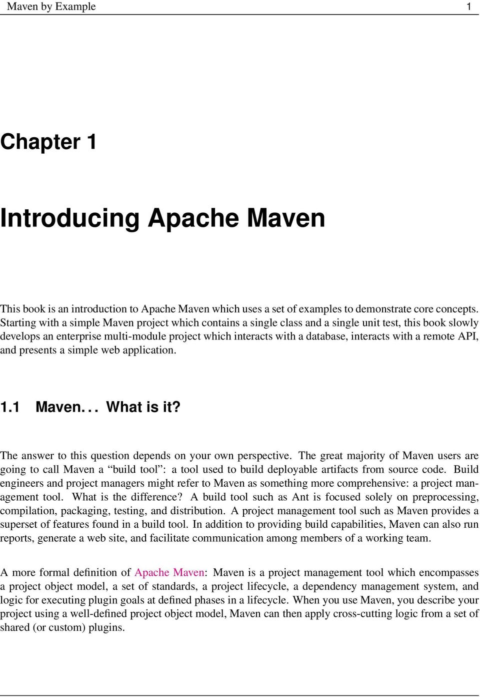 a remote API, and presents a simple web application. 1.1 Maven... What is it? The answer to this question depends on your own perspective.