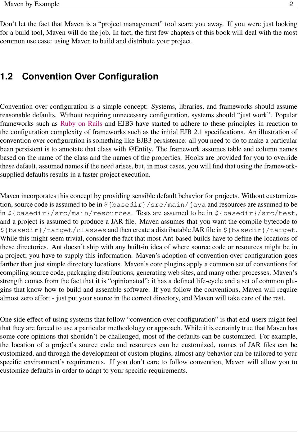 2 Convention Over Configuration Convention over configuration is a simple concept: Systems, libraries, and frameworks should assume reasonable defaults.