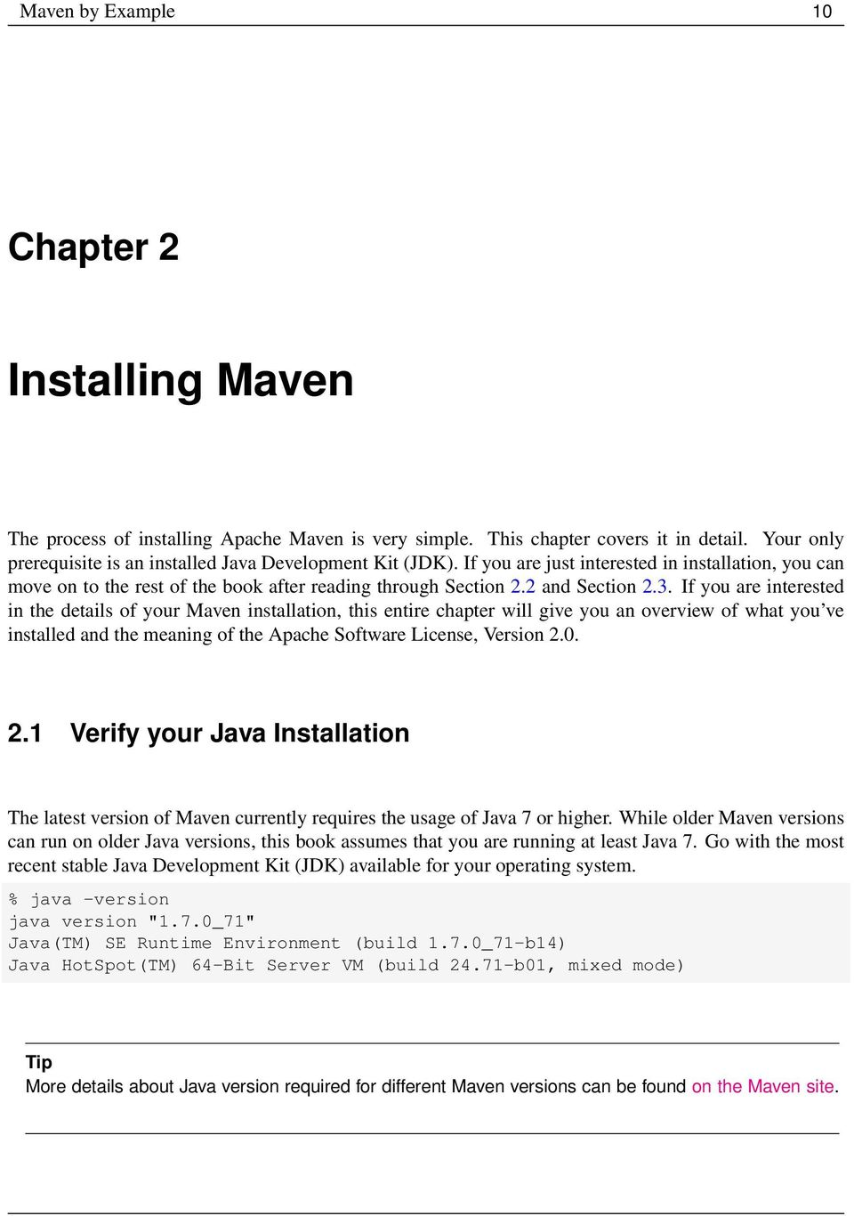 3. If you are interested in the details of your Maven installation, this entire chapter will give you an overview of what you ve installed and the meaning of the Apache Software License, Version 2.0.