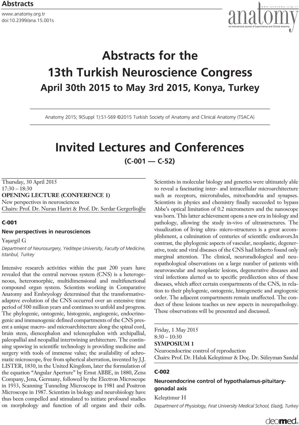 Lectures and Conferences (C-00 C-52) Thursday, 30 April 205 7:30 8:30 OPENING LECTURE (CONFERENCE ) New perspectives in neurosciences Chairs: Prof. Dr.